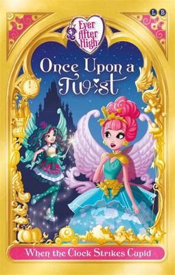 When the Clock Strikes Cupid: Ever After High Once Upon a Twist #1