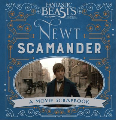 Newt Scamander: A Movie Scrapbook (Fantastic Beasts and Where to Find Them)