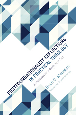 Postfoundationalist Reflections in Practical Theology: A Framework for a Discipline in Flux