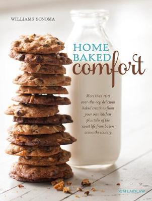 Home Baked Comfort: More Than 100 Over-the-Top Delicious Baked Creations from Your Own Kitchen Plus Tales of the Sweet Life from Bakers Across the Country