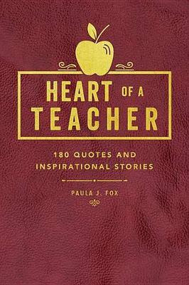 Heart of a Teacher : A Collection of Quotes & Inspirational Stories