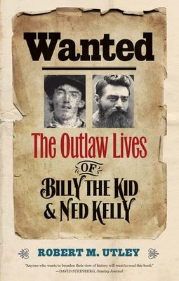 Wanted: The Outlaw Lives of Billy the Kid and Ned Kelly