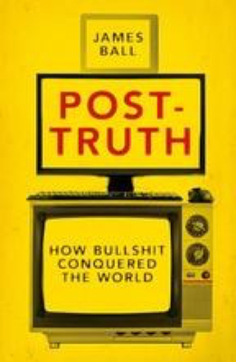Post-Truth: How Bullshit Conquered the World