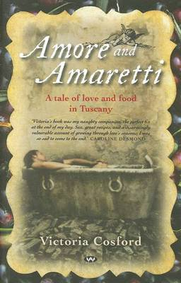 Amore and Amaretti: A Tale of Love and Food in Tuscany
