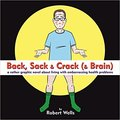 Back, Sack & Crack (& Brain) : A Rather Graphic Novel About Living With Embarrassing Health Problems