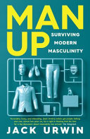 Man Up : Surviving Modern Masculinity