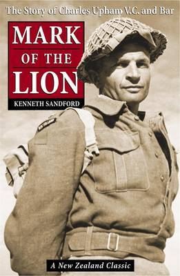 Mark of the Lion: The Story of Charles Upham, VC and Bar