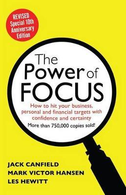 POWER OF FOCUS: HOW TO HIT YOUR BUSINESS, PERSONAL AND FINANCIAL TARGETSWITH ABSOLUTE CONFIDENCE AND CERTAINTY