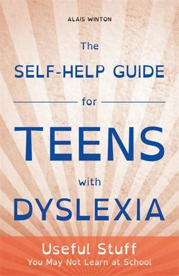Self-Help Guide for Teens with Dyslexia: Useful Stuff You May Not Learn at School