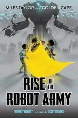 Rise of the Robot Army (Miles Taylor and the Golden Cape #2)
