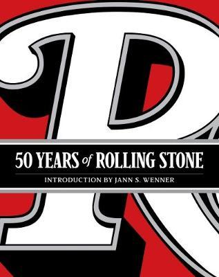 50 Years of Rolling Stone : The Music, Politics and People That Changed Our Culture