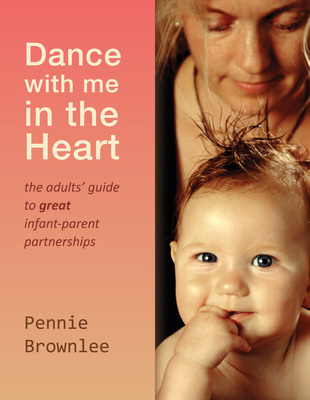 Dance With Me In The Heart: The Adult's Guide to Great Infant-Parent Partnerships