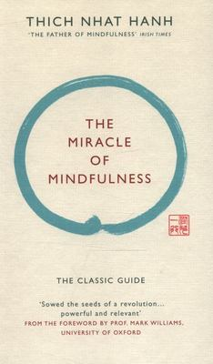 The Miracle of Mindfulness : The Classic Guide by the World's Most Revered Master