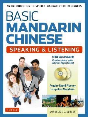 Basic Mandarin Chinese - Speaking & Listening: An Introduction to Spoken Mandarin for Beginners (DVD and MP3 Audio CD Included)