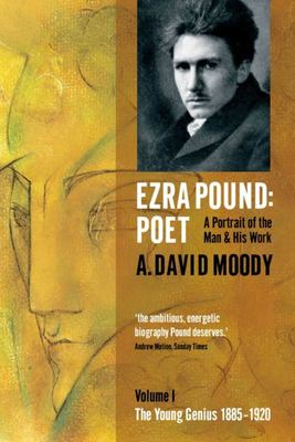 Ezra Pound: Poet: v. 1: Young Genius 1885-1920