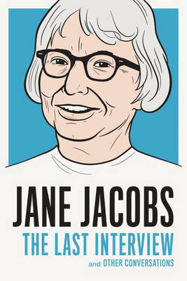 Jane Jacobs - the Last Interview And Other Conversations