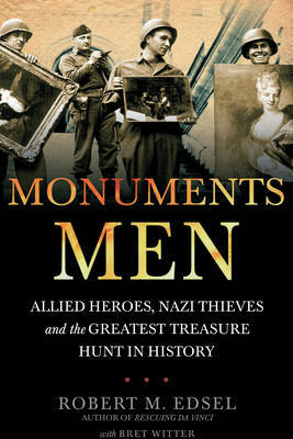 Monuments Men: Nazi Thieves, Allied Heroes and the Greatest Treasure Hunt in History