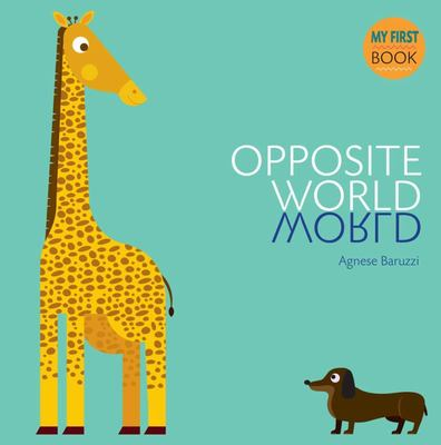 Opposites World (My First Book of Opposites)
