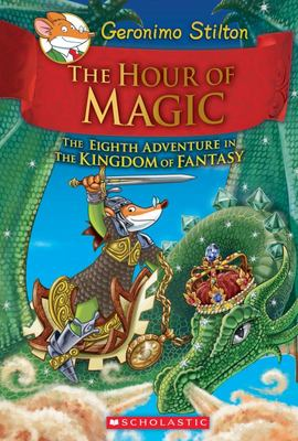 The Hour of Magic (Geronimo Stilton: Kingdom of Fantasy #8)