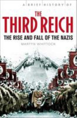 A Brief History of the Third Reich: The Rise and Fall of the Nazis