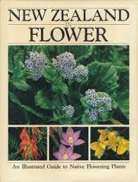 New Zealand In Flower An Illustrated Guide To Native Flowering Plants