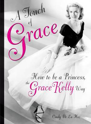 A Touch of Grace: Or, How to be a Princess, the Grace Kelly Way
