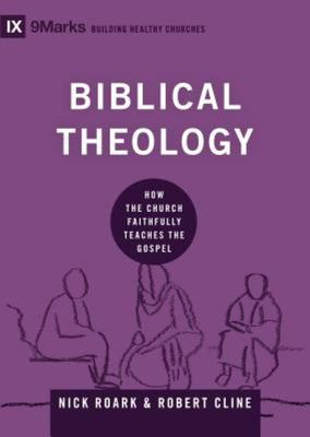 Biblical Theology: How the Church Faithfully Teaches the Gospel