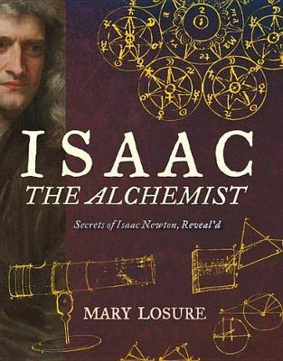 Isaac the Alchemist: Secrets of Isaac Newton, Reveal'd (HB)