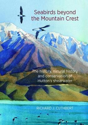 Seabirds Beyond the Mountain Crest: The History, Natural History and Conservation of Hutton's Shearwater