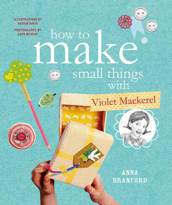 How to Make Small Things with Violet Mackerel (HB)