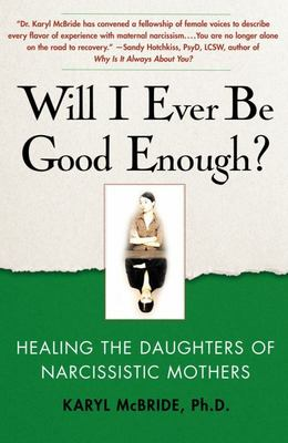 Will I Ever Be Good Enough? Healing the Daughters of Narcissistic Mothers
