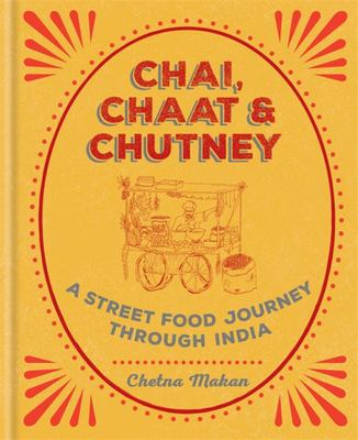 Chai, Chaat & Chutney : A Street Food Journey Through India