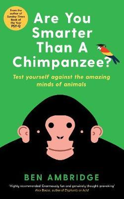 Are You Smarter Than a Chimpanzee? A Mind-Bending Menagerie of Animal Psychology
