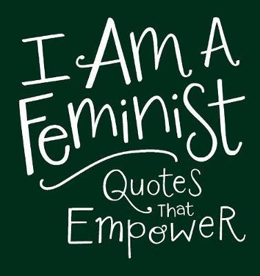 I Am A Feminist : Quotes That Empower