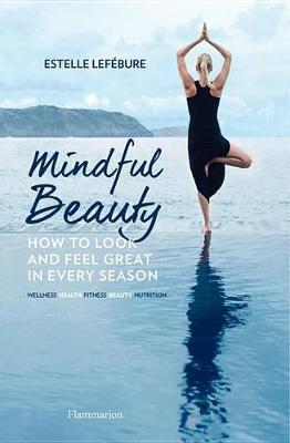 Mindful Beauty: How to Look Good and Feel Great in Every Season