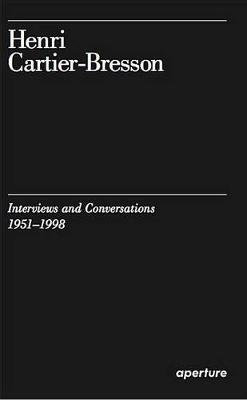 Henri Cartier-bresson : Interviews and Conversations 1951-1998