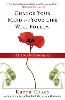 Change Your Mind and Your Life Will Follow12 Simple Principles