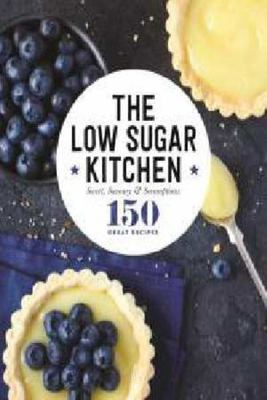 The Low Sugar Kitchen. Sweet, Savoury and Scrumptious