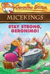 Stay Strong, Geronimo! (Geronimo Stilton: Micekings #4)