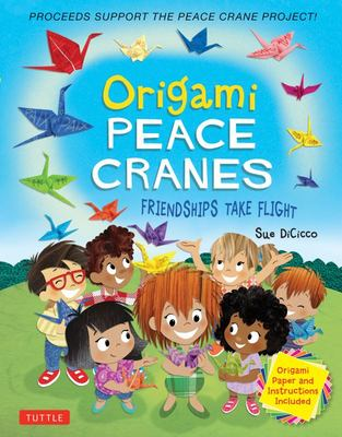 Origami Peace Cranes: Friendships Take Flight (includes 12 sheets of Origami Paper)