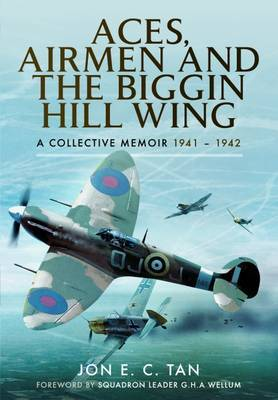 Aces, Airmen and the Biggin Hill Wing: A Collective Memoir 1941 - 1942