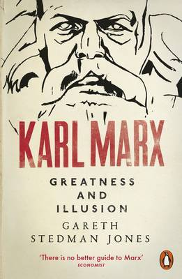 Karl Marx : Grandeur and Illusion; a Historical Biography