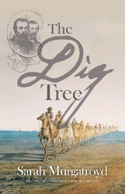 The Dig Tree: The Story of Burke and Wills