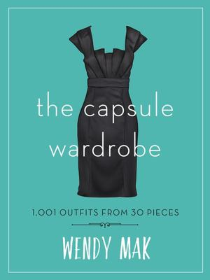 The Capsule Wardrobe: 1001 Outfits from 30 Pieces
