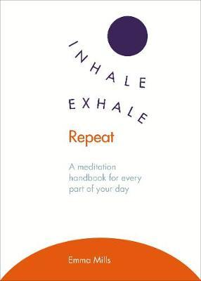 Inhale. Exhale. Repeat: A Meditation Handbook for Every Part of Your Day