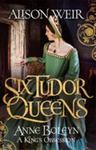 Six Tudor Queens: Anne Boleyn - A King's Obsession (S.T.Q #2)