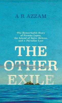 The Other Exile: The Story of Fernao Lopes, St Helena and a Paradise Lost