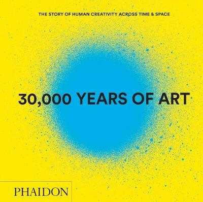 30,000 Years of Art: The Story of Human Creativity Across Time & Space