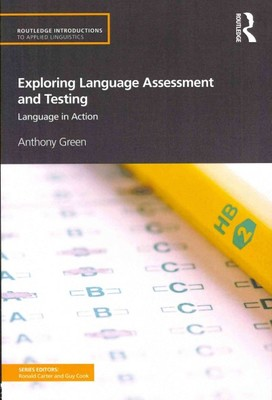 Exploring Language Assessment and Testing : Language in Action