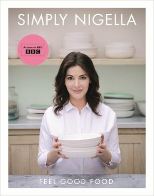 Simply Nigella : Feel Good Food